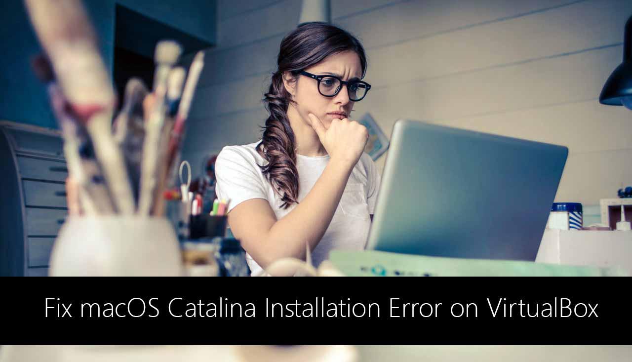 Fix macOS 10.15 Catalina Installation Error on VirtualBox on Windows PC