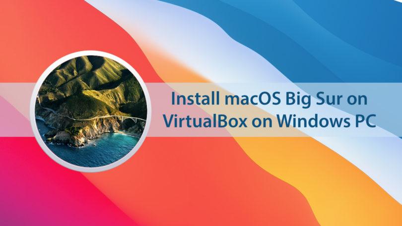 How to Install macOS Big Sur on VirtualBox on Windows?