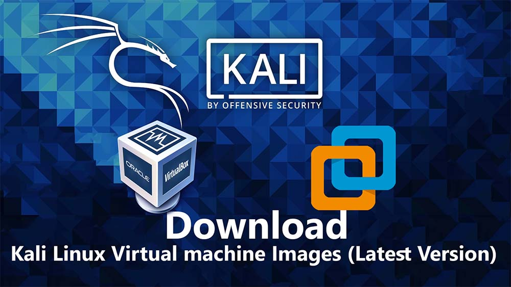 Download Kali Linux virtual machine Images (VirtualBox and VMWare)