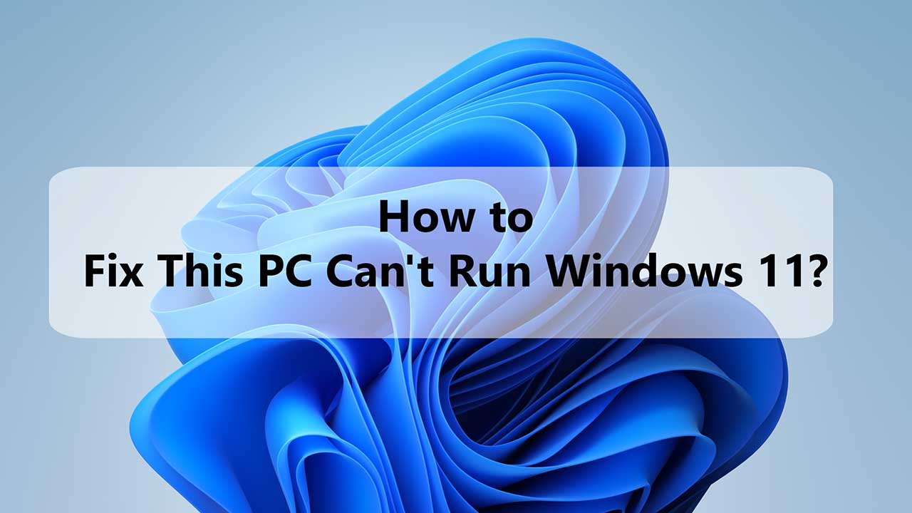 How to Fix This PC Can't Run Windows 11.jpg
