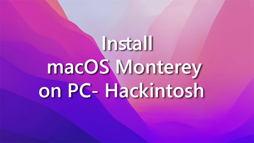 How to Install macOS Monterey on PC- Hackintosh