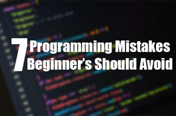 7 Common Programming Mistakes Beginners should Avoid